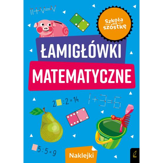 Książka Szkoła na szóstkę. Łamigłówki matematyczne Praca zbiorowa
