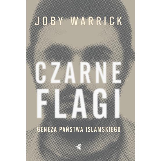 Książka Czarne flagi. Geneza Państwa Islamskiego Warrick Joby