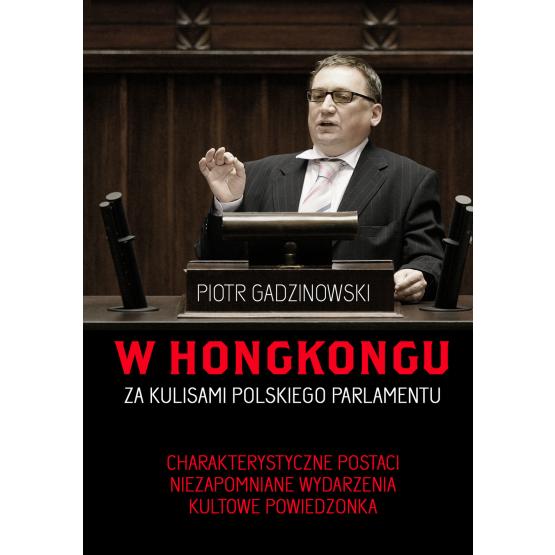 Książka W Hongkongu. Za kulisami polskiego parlamentu Gadzinowski Piotr