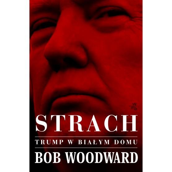 Książka Strach. Trump w Białym Domu Woodward Bob