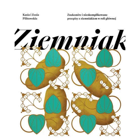 Książka Ziemniak. Proste i niebanalne przepisy z ziemniakiem w roli głównej Katarzyna Pilitowska Zofia Pilitowska