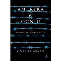 El Akkad Omar Ameryka w ogniu