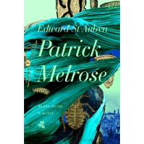 Edward St. Aubyn Patrick Melrose. Tom 2. Mleko matki. W końcu
