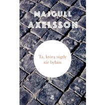 Axelsson Majgull Ta, którą nigdy nie byłam