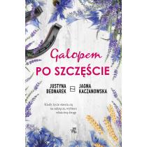 Jagna Kaczanowska Justyna Bednarek Galopem po szczęście. Tom 1