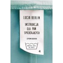 Lucia Berlin Instrukcja dla pań sprzątających. Opowiadania