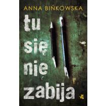 Bińkowska Anna Tu się nie zabija