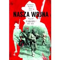 Borodziej Włodzimierz Górny Maciej Nasza wojna. Narody 1917-1923. Tom 2