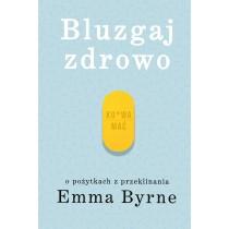 Byrne Emma Bluzgaj zdrowo. O pożytkach z przeklinania