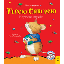 Praca zbiorowa Tupcio Chrupcio. Kapryśna myszka
