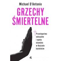 D'Antonio Michael Grzechy śmiertelne. Przestępstwa seksualne i epoka skandalu w kościele katolickim