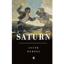 Dehnel Jacek Saturn. Czarne obrazy z życia mężczyzn z rodziny Goya