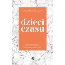 Eduardo Galeano Dzieci czasu. Z kalendarza dziejów ludzkości