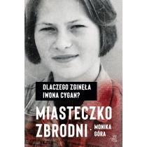 Monika Góra Miasteczko zbrodni. Dlaczego zginęła Iwona Cygan