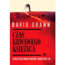Grann David Czas krwawego księżyca. Zabójstwa Indian Osagów i narodziny FBI