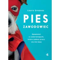 Laura Greaves Pies zawodowiec. Opowieści o czworonogach, które żadnej pracy się nie boją