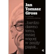 Gross Jan Tomasz Pawlicka Aleksandra ...bardzo dawno temu, mniej więcej w zeszły piątek...