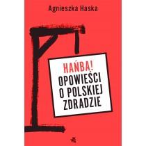 Haska Agnieszka Hańba! Opowieści o polskiej zdradzie