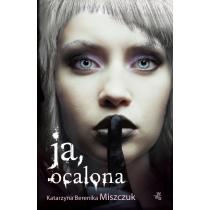 Katarzyna Berenika Miszczuk Ja, ocalona