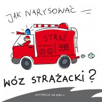 Praca zbiorowa Jak narysować … wóz strażacki?