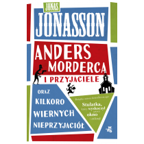 Jonasson Jonas Anders Morderca i przyjaciele (oraz kilkoro wiernych nieprzyjaciół)