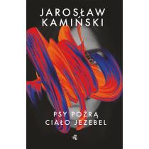 Jarosław Kamiński Psy pożrą ciało Jezebel