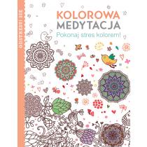 Praca zbiorowa Kolorowa medytacja. Pokonaj stres kolorem!