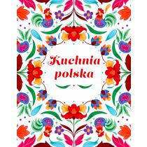 Praca zbiorowa Kuchnia Polska. Swojskie smaki w dobrym stylu