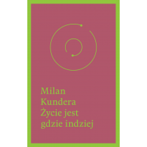 Kundera Milan Życie jest gdzie indziej