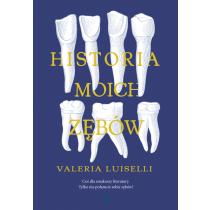 Luiselli Valeria Historia moich zębów