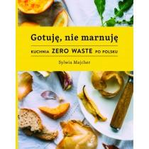 Majcher Sylwia Gotuję, nie marnuję. Kuchnia Zero Waste po polsku. Z autografem
