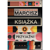 Maciej Marcisz Książka o przyjaźni