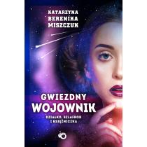 Miszczuk Berenika Katarzyna Gwiezdny wojownik t. I: Działko, szlafrok  i księżniczka
