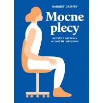 Griffey Harriet Mocne plecy. Proste ćwiczenia w służbie siedzenia