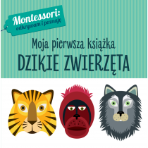 Chiara Piroddi Montessori. Moja pierwsza książka. Dzikie zwierzęta