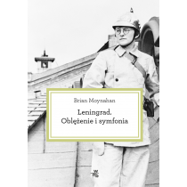 Moynahan Brian Leningrad. Oblężenie i symfonia