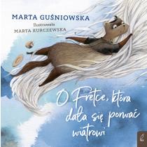 Marta Guśniowska O Fretce, która dała się porwać wiatrowi