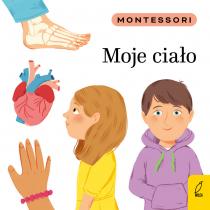 Marzena Kunicka-Porwisz Montessori. Moje ciało