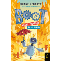 Shane Hegarty Boot. Wielka przygoda małego robota. Tom 1