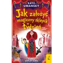 Kaye Umansky Jak założyć magiczny sklepik w tydzień