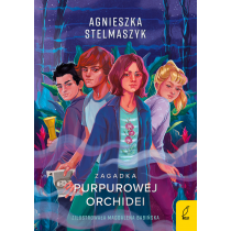 Agnieszka Stelmaszyk Klub Przyrodnika. Zagadka purpurowej orchidei. Tom 1