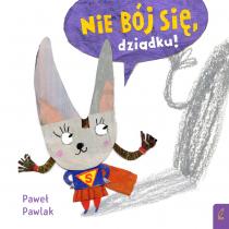Paweł Pawlak Nie bój się, dziadku!
