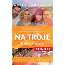 Jurowska Adela Na troje babka wróżyła