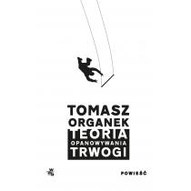 Tomasz Organek Teoria opanowywania trwogi
