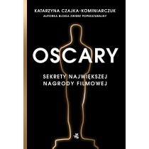 Katarzyna Czajka-Kominiarczuk Oscary. Sekrety największej nagrody filmowej