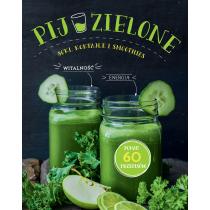 Praca zbiorowa Pij zielone. Soki, koktajle i smoothies