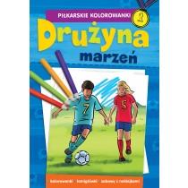 praca zbiorowa Piłkarskie kolorowanki. Drużyna marzeń