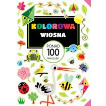 Praca zbiorowa Kolorowa wiosna. PONAD 100 NAKLEJEK