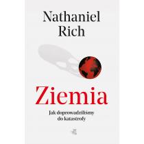 Nathaniel Rich Ziemia, mamy problem. Jak dopuściliśmy do globalnej katastrofy?