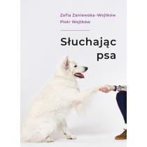 Piotr Wojtków Zofia Zaniewska Słuchając psa. Z autografem